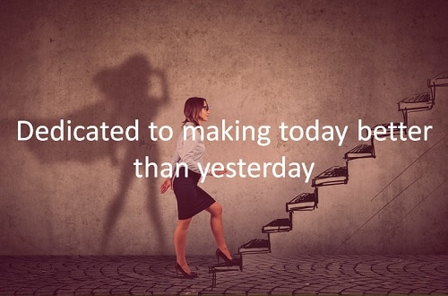 Dedicated to making today better than yesterday